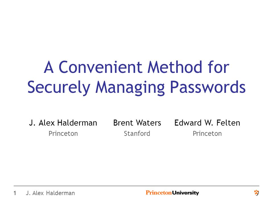 1 J. Alex Halderman A Convenient Method for Securely Managing Passwords J.