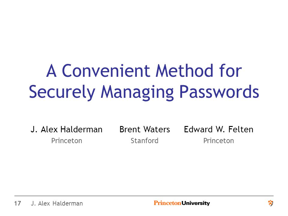 17 J. Alex Halderman A Convenient Method for Securely Managing Passwords J.