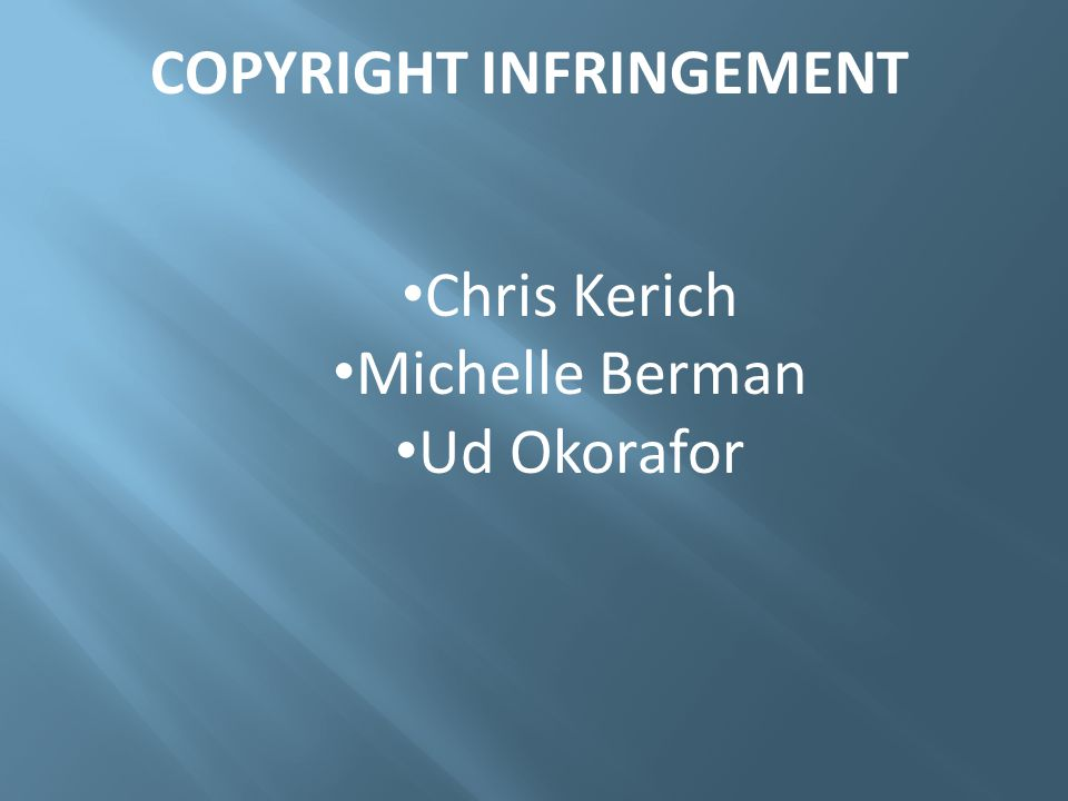 Chris Kerich Michelle Berman Ud Okorafor COPYRIGHT INFRINGEMENT
