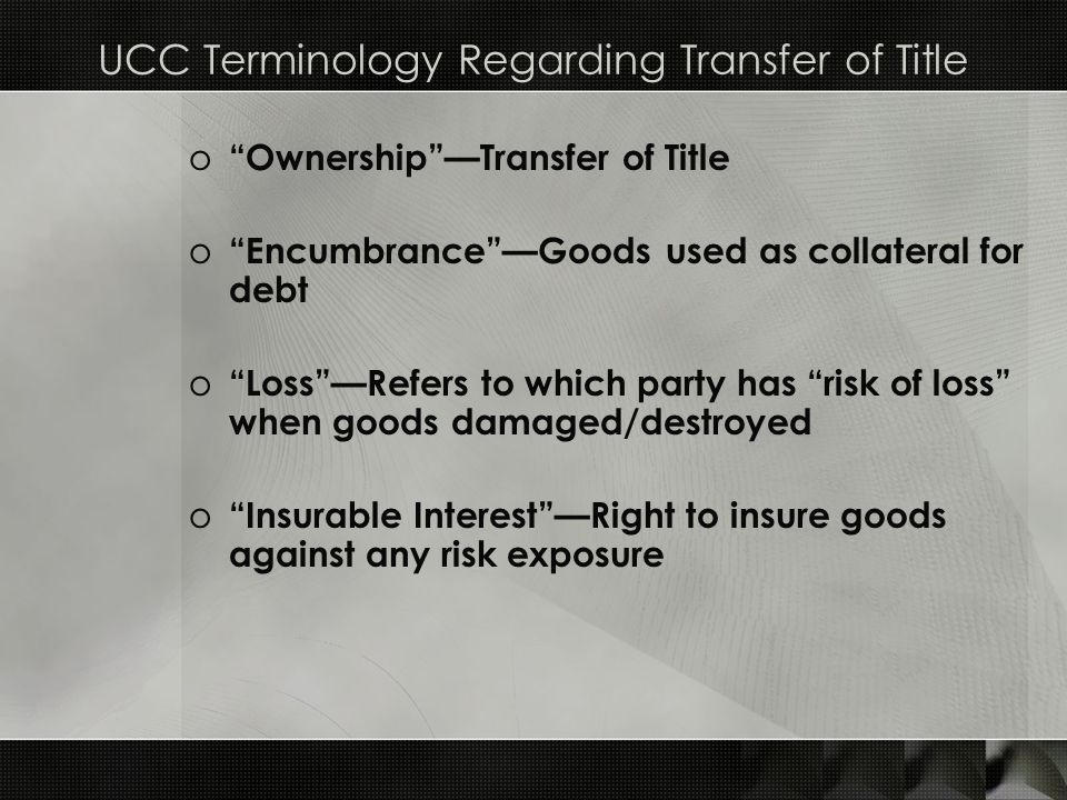 "UCC Terminology Regarding Transfer of Title o ""Ownership""—Transfer of Title o ""Encumbrance""—Goods used as collateral for debt o ""Loss""—Refers to which"