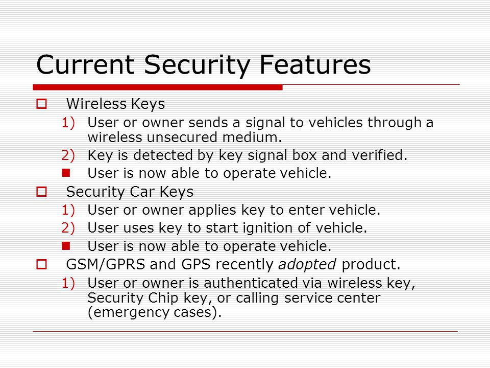 Current Security Features  Wireless Keys 1)User or owner sends a signal to vehicles through a wireless unsecured medium.