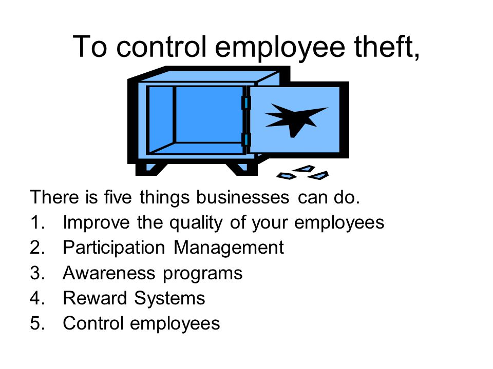 To control employee theft, There is five things businesses can do.