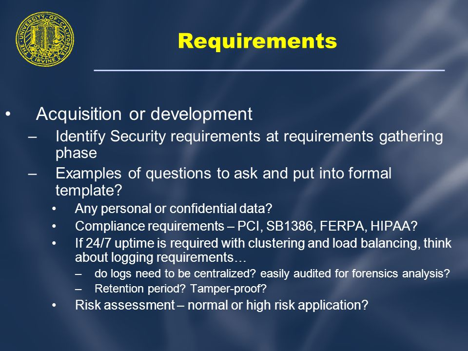 Requirements Acquisition or development –Identify Security requirements at requirements gathering phase –Examples of questions to ask and put into formal template.