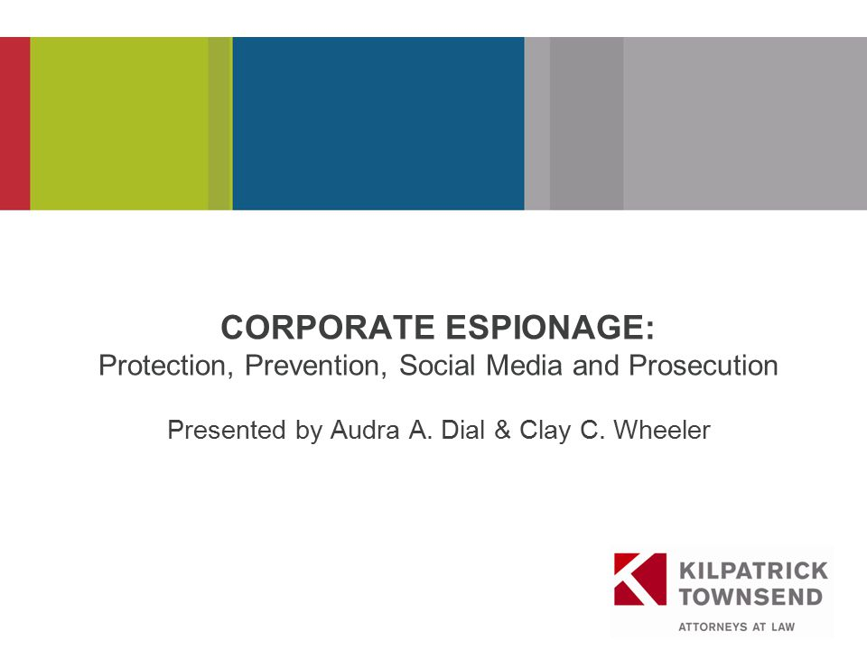 PRESENTATION TITLE CORPORATE ESPIONAGE: Protection, Prevention, Social Media and Prosecution Presented by Audra A.