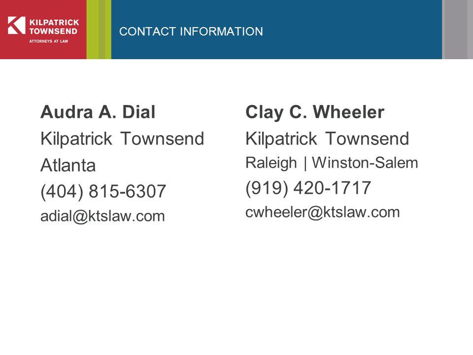 CONTACT INFORMATION Audra A. Dial Kilpatrick Townsend Atlanta (404) 815-6307 adial@ktslaw.com Clay C. Wheeler Kilpatrick Townsend Raleigh | Winston-Sa