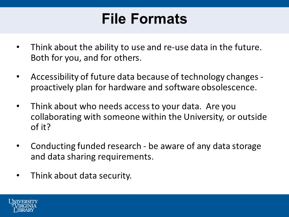 5 File Formats Think about the ability to use and re-use data in the future.