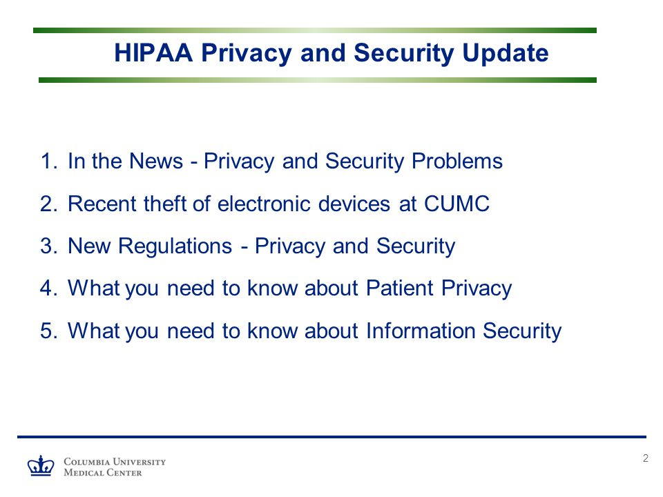 2 1.In the News - Privacy and Security Problems 2.Recent theft of electronic devices at CUMC 3.New Regulations - Privacy and Security 4.What you need