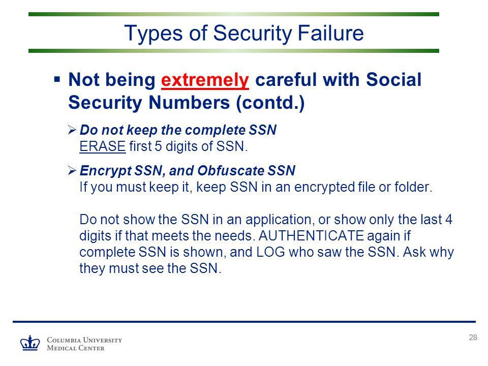28  Not being extremely careful with Social Security Numbers (contd.)  Do not keep the complete SSN ERASE first 5 digits of SSN.