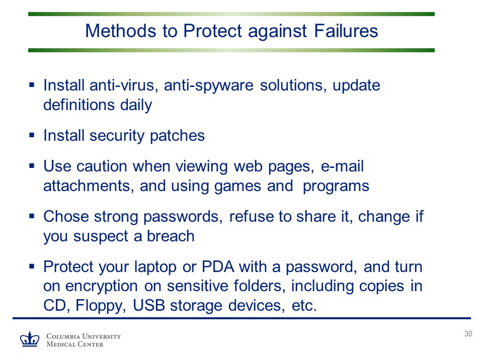 30  Install anti-virus, anti-spyware solutions, update definitions daily  Install security patches  Use caution when viewing web pages, e-mail atta
