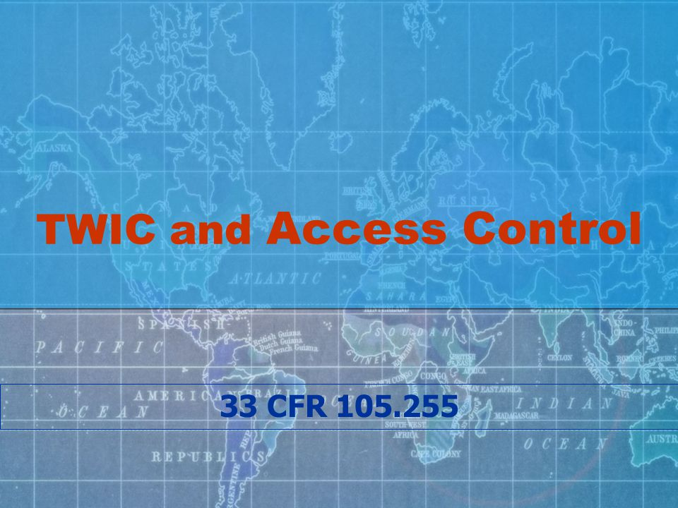 TWIC and Access Control 33 CFR 105.255