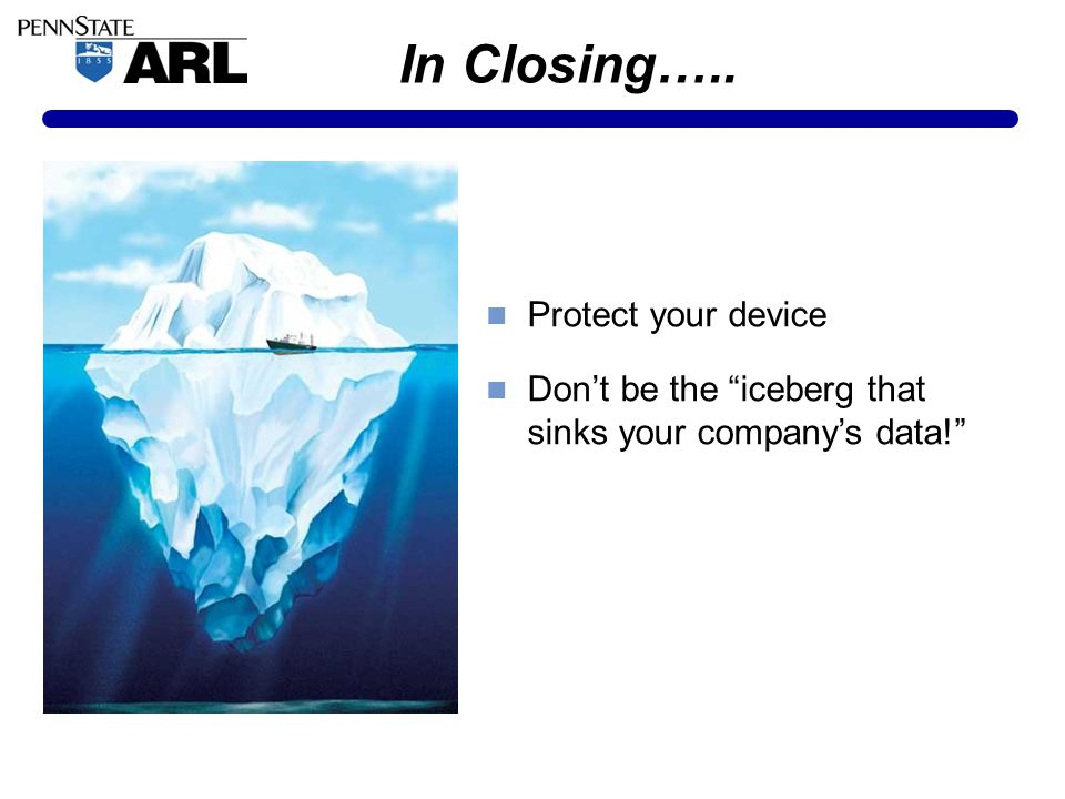 In Closing….. Protect your device Don't be the iceberg that sinks your company's data!