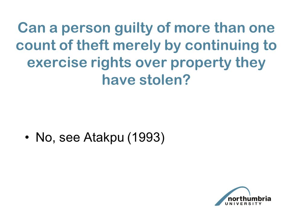 Can a person guilty of more than one count of theft merely by continuing to exercise rights over property they have stolen? No, see Atakpu (1993)