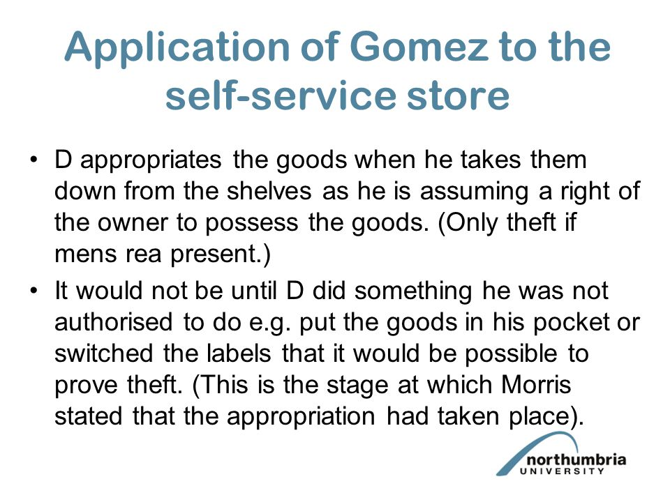 Application of Gomez to the self-service store D appropriates the goods when he takes them down from the shelves as he is assuming a right of the owner to possess the goods.