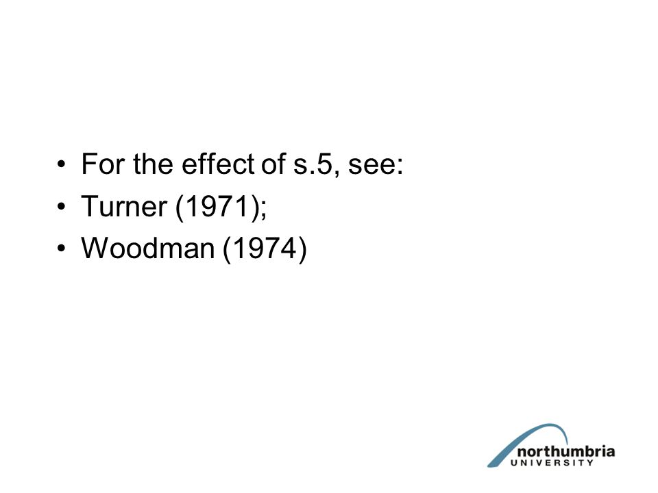 For the effect of s.5, see: Turner (1971); Woodman (1974)