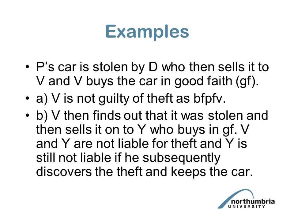 Examples P's car is stolen by D who then sells it to V and V buys the car in good faith (gf).