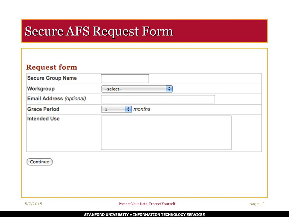 STANFORD UNIVERSITY INFORMATION TECHNOLOGY SERVICES Secure AFS Request Form 5/7/2015 Protect Your Data, Protect Yourself page 13