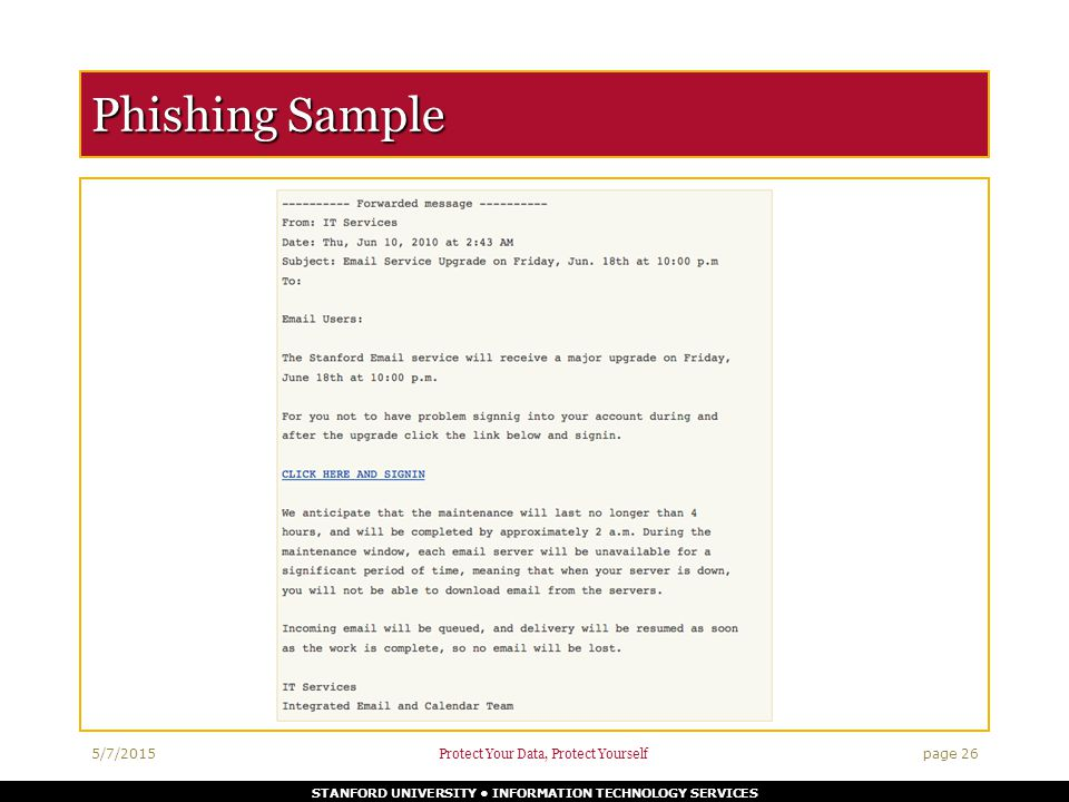 STANFORD UNIVERSITY INFORMATION TECHNOLOGY SERVICES Phishing Sample 5/7/2015 Protect Your Data, Protect Yourself page 26