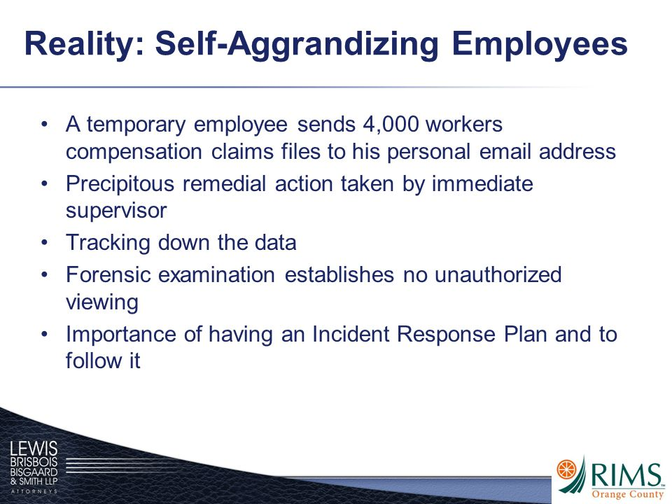 Reality: Self-Aggrandizing Employees A temporary employee sends 4,000 workers compensation claims files to his personal email address Precipitous reme