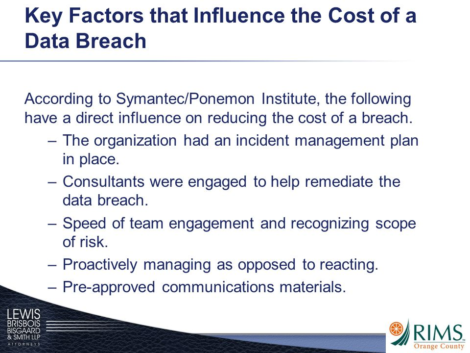 Key Factors that Influence the Cost of a Data Breach According to Symantec/Ponemon Institute, the following have a direct influence on reducing the co