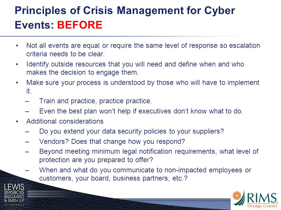 Principles of Crisis Management for Cyber Events: BEFORE Not all events are equal or require the same level of response so escalation criteria needs to be clear.