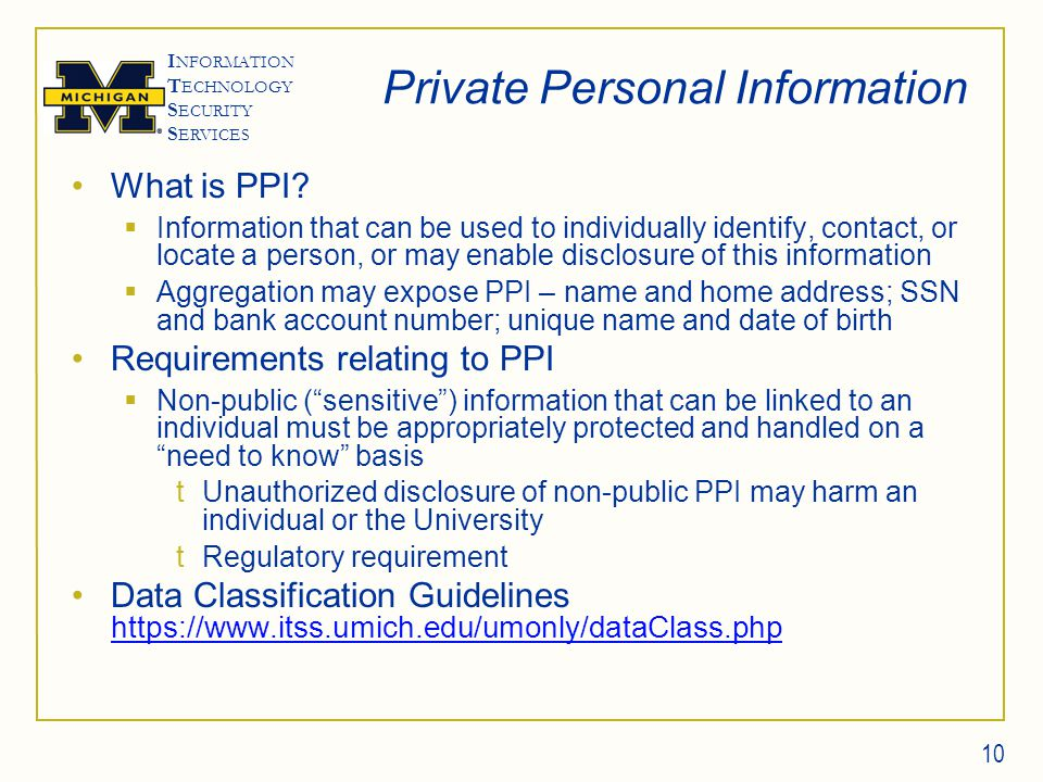 I NFORMATION T ECHNOLOGY S ECURITY S ERVICES 10 Private Personal Information What is PPI.
