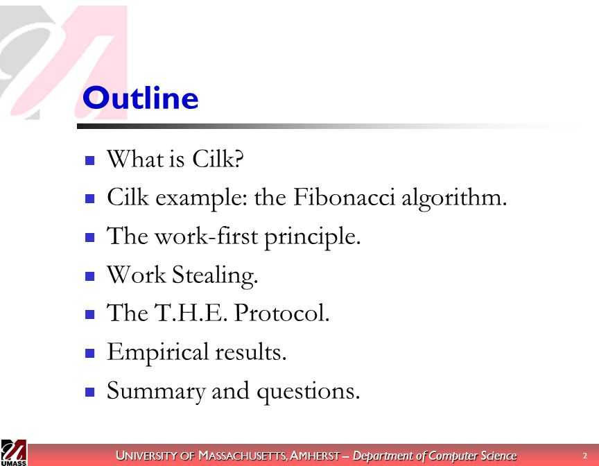 U NIVERSITY OF M ASSACHUSETTS, A MHERST – Department of Computer Science 13 1 int fib (int n) 2 { 3 fib.frame *f; frame pointer 4 f = alloc(sizeof(*f)); allocate frame 5 f->sig = fib.sig; initialize frame 6 if (n!2) { 7 free(f, sizeof(*f)); free frame 8 return n; 9 } 10 else { … } Fast Clone Example