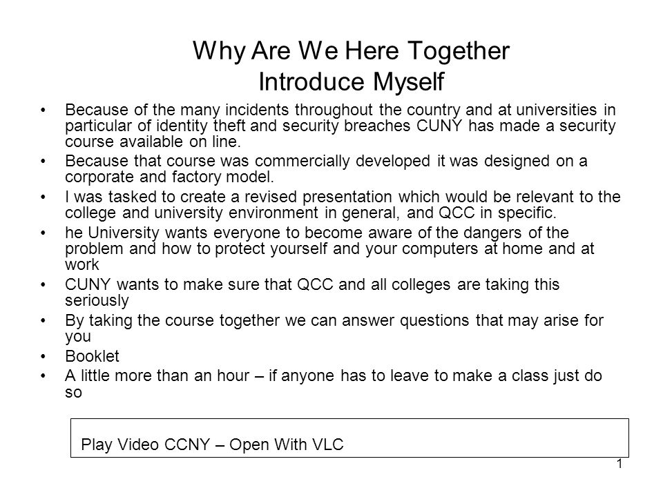 1 Why Are We Here Together Introduce Myself Because of the many incidents throughout the country and at universities in particular of identity theft and security breaches CUNY has made a security course available on line.