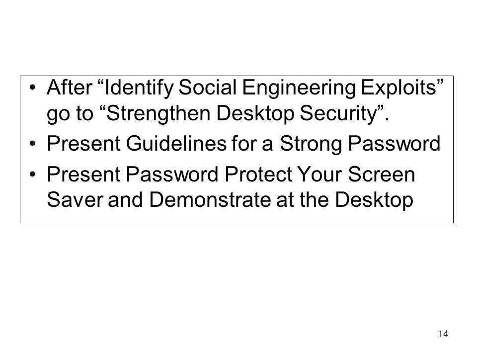 14 After Identify Social Engineering Exploits go to Strengthen Desktop Security .