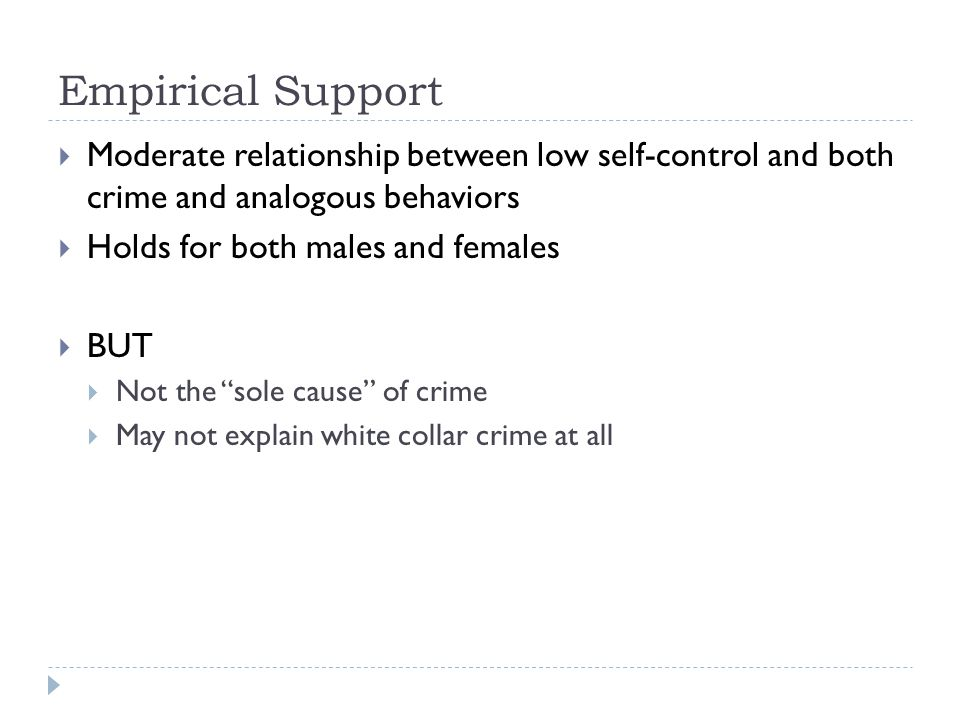 Empirical Support  Moderate relationship between low self-control and both crime and analogous behaviors  Holds for both males and females  BUT  N