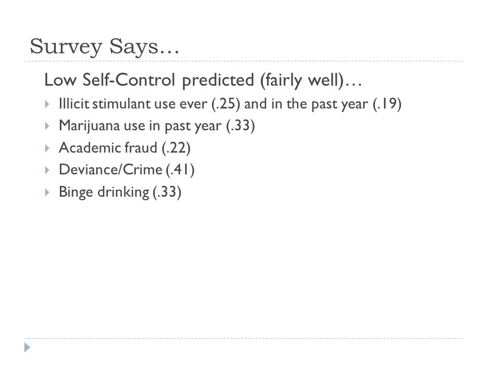 Survey Says… Low Self-Control predicted (fairly well)…  Illicit stimulant use ever (.25) and in the past year (.19)  Marijuana use in past year (.33