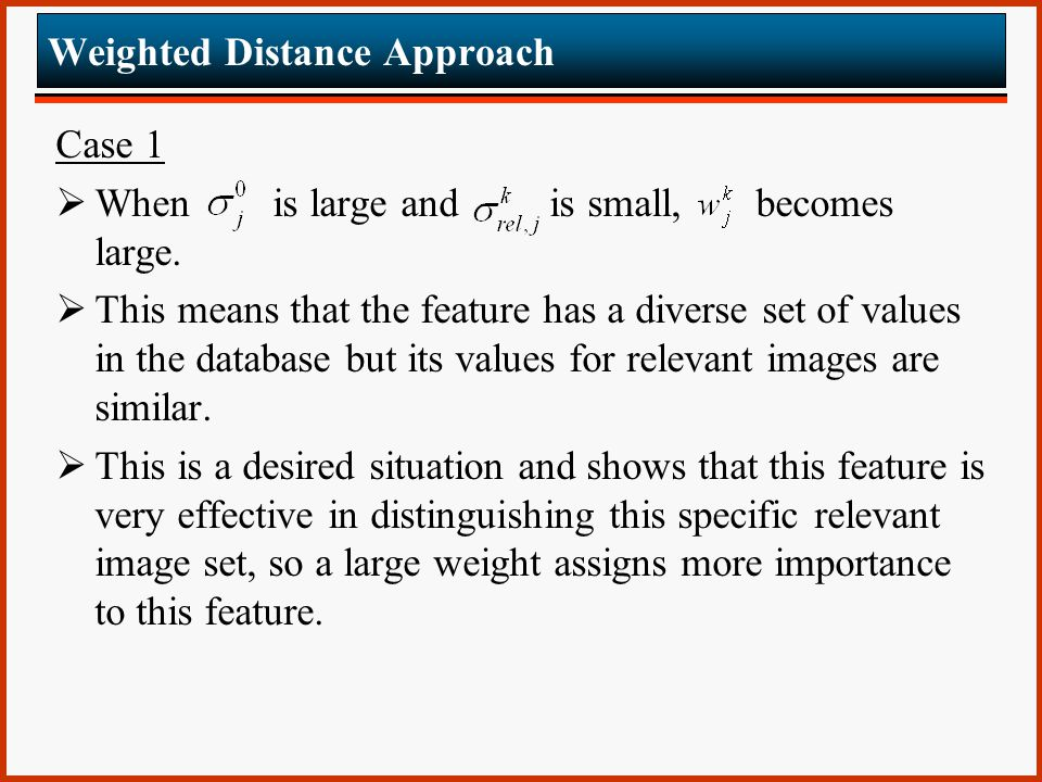 Weighted Distance Approach Case 1  When is large and is small, becomes large.