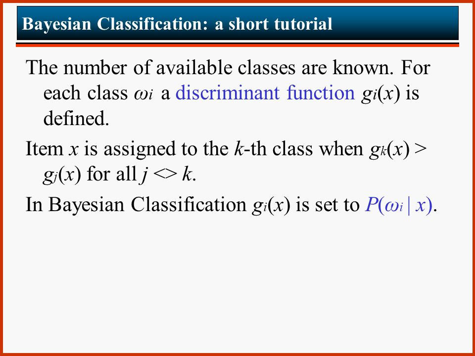 Bayesian Classification: a short tutorial The number of available classes are known.