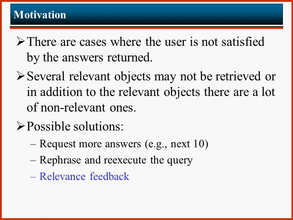 Motivation  There are cases where the user is not satisfied by the answers returned.