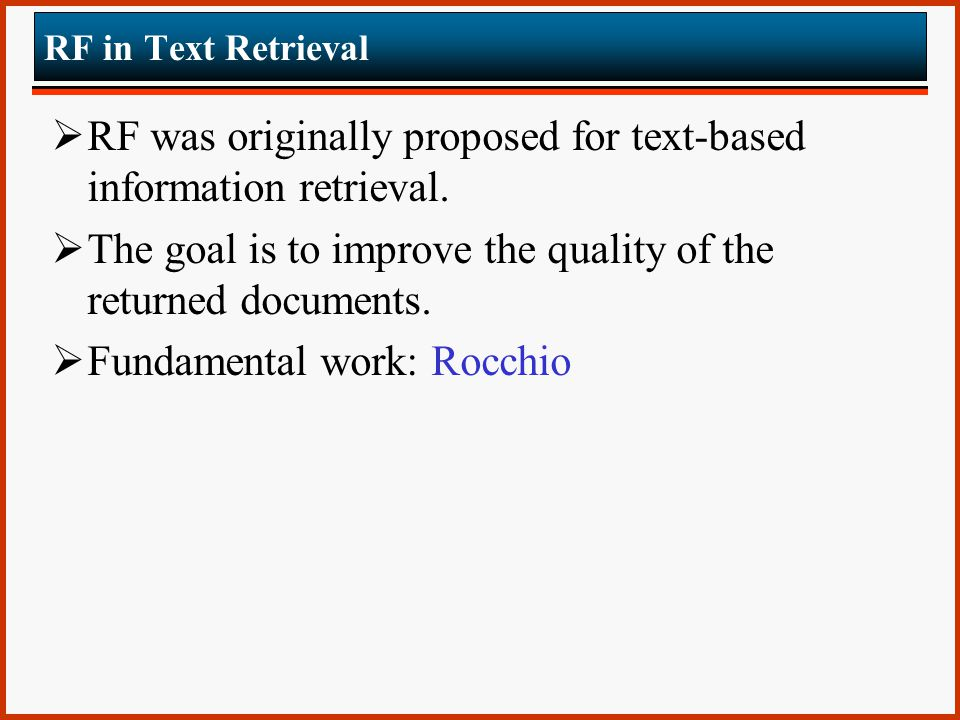 RF in Text Retrieval  RF was originally proposed for text-based information retrieval.