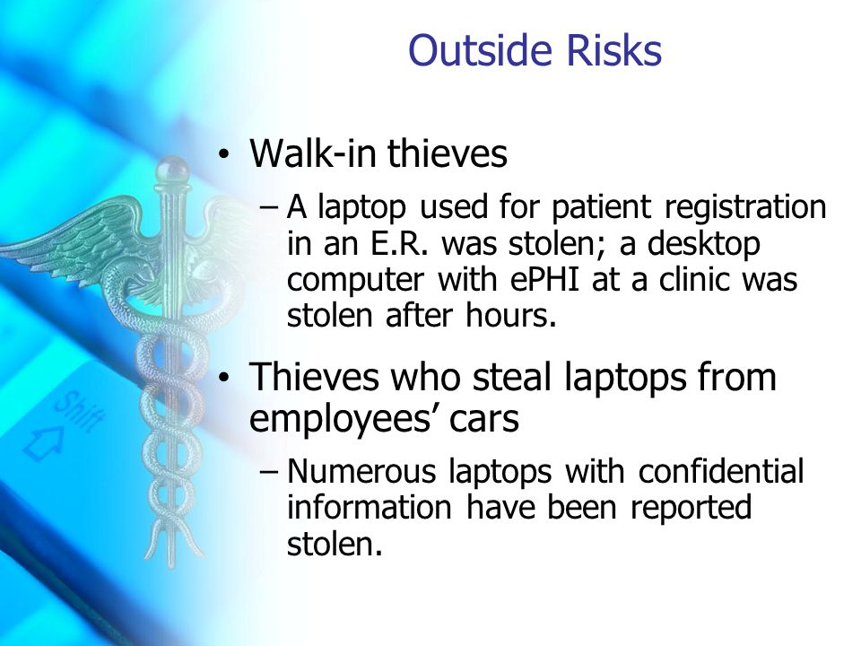 Outside Risks Walk-in thieves –A laptop used for patient registration in an E.R.