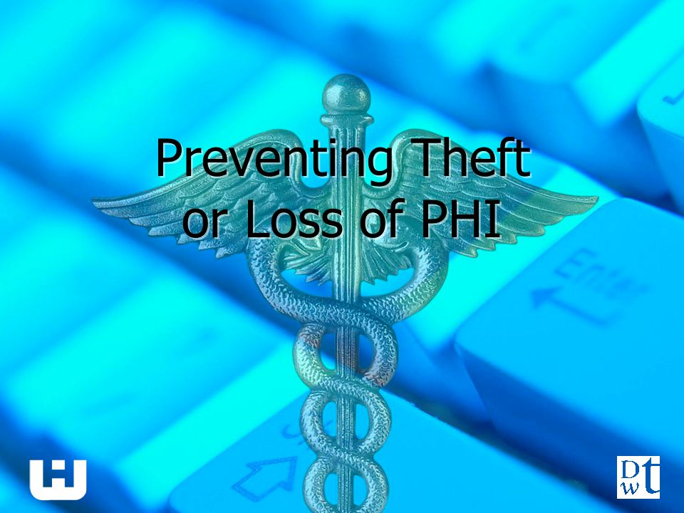 Preventing Theft or Loss of PHI