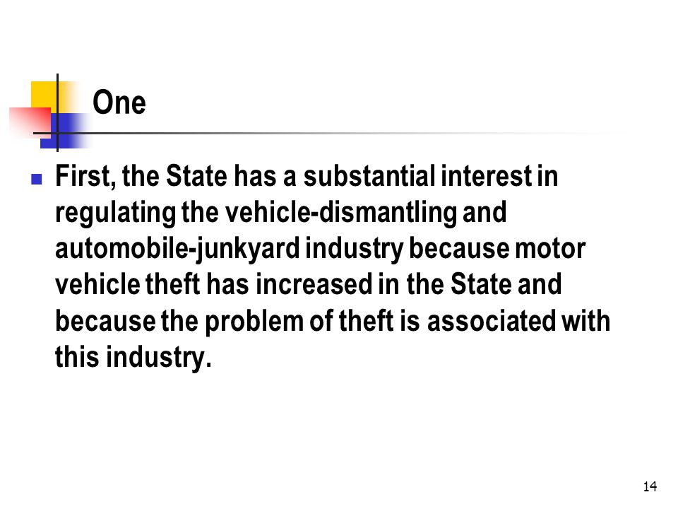 14 One First, the State has a substantial interest in regulating the vehicle-dismantling and automobile-junkyard industry because motor vehicle theft has increased in the State and because the problem of theft is associated with this industry.