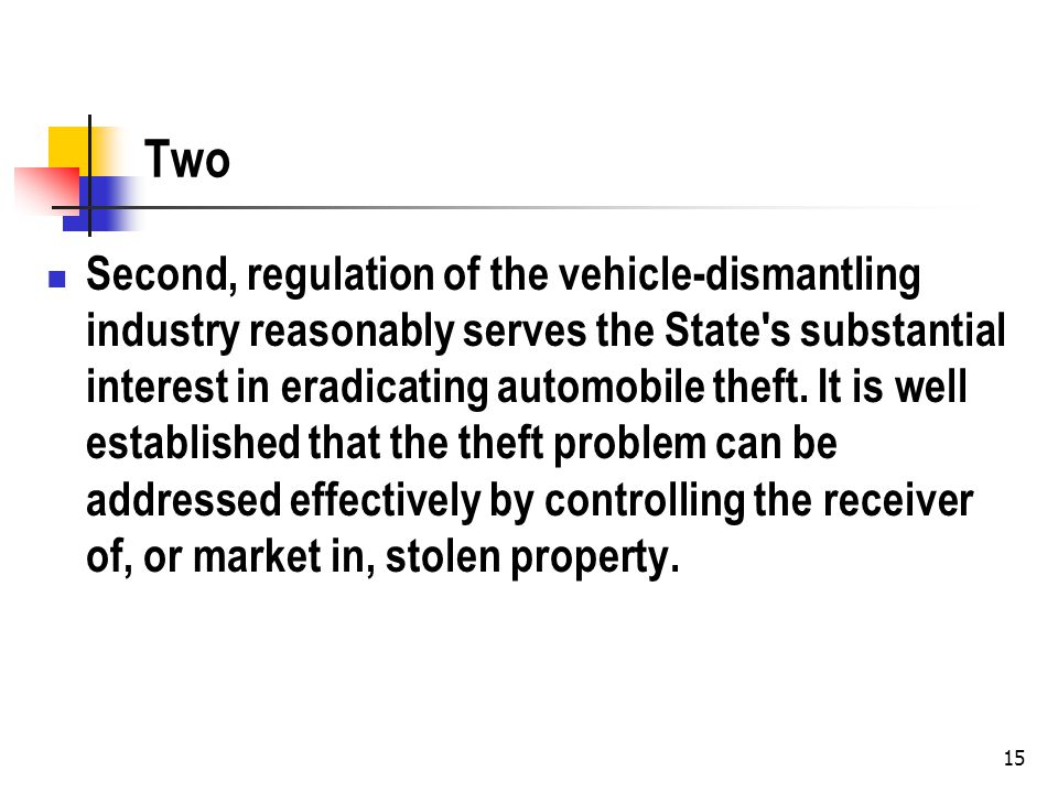 15 Two Second, regulation of the vehicle-dismantling industry reasonably serves the State s substantial interest in eradicating automobile theft.