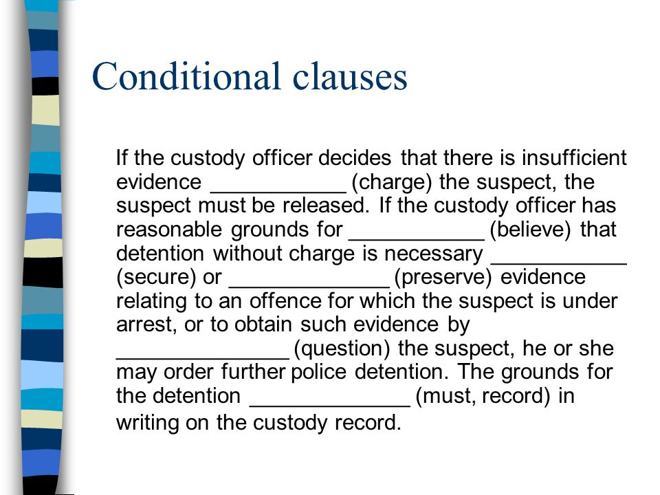 Conditional clauses If the custody officer decides that there is insufficient evidence ___________ (charge) the suspect, the suspect must be released.