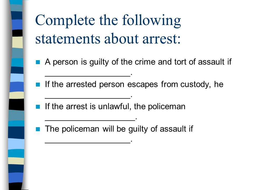 Complete the following statements about arrest: A person is guilty of the crime and tort of assault if __________________.