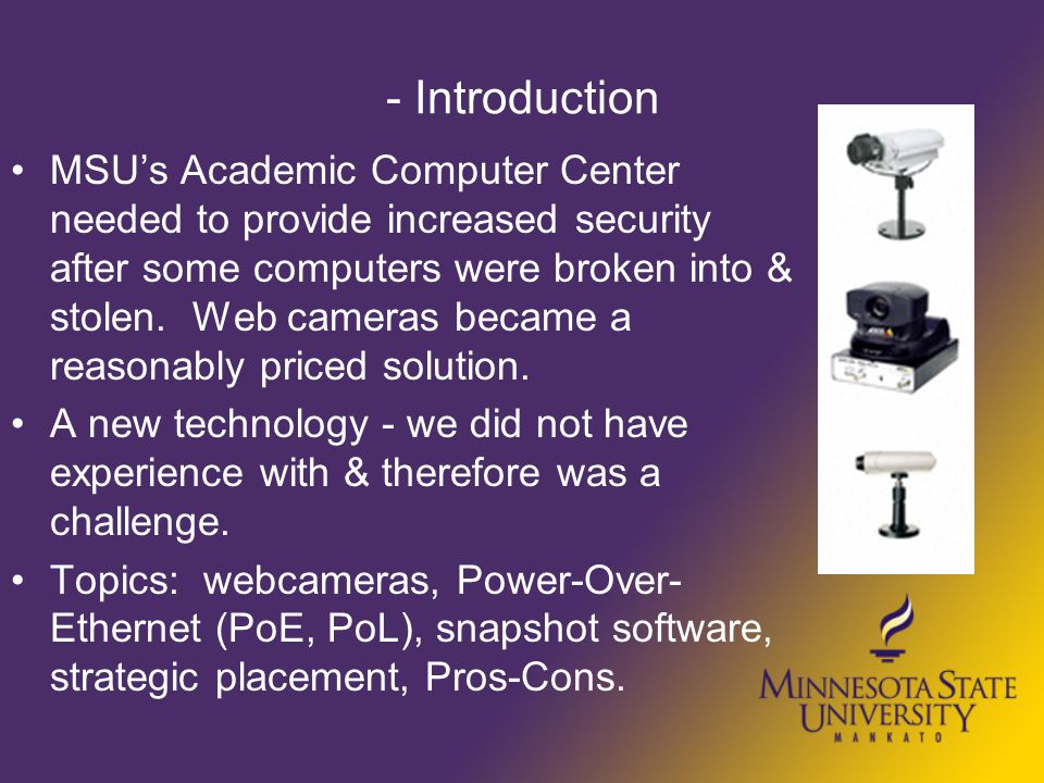 - Introduction MSU's Academic Computer Center needed to provide increased security after some computers were broken into & stolen. Web cameras became