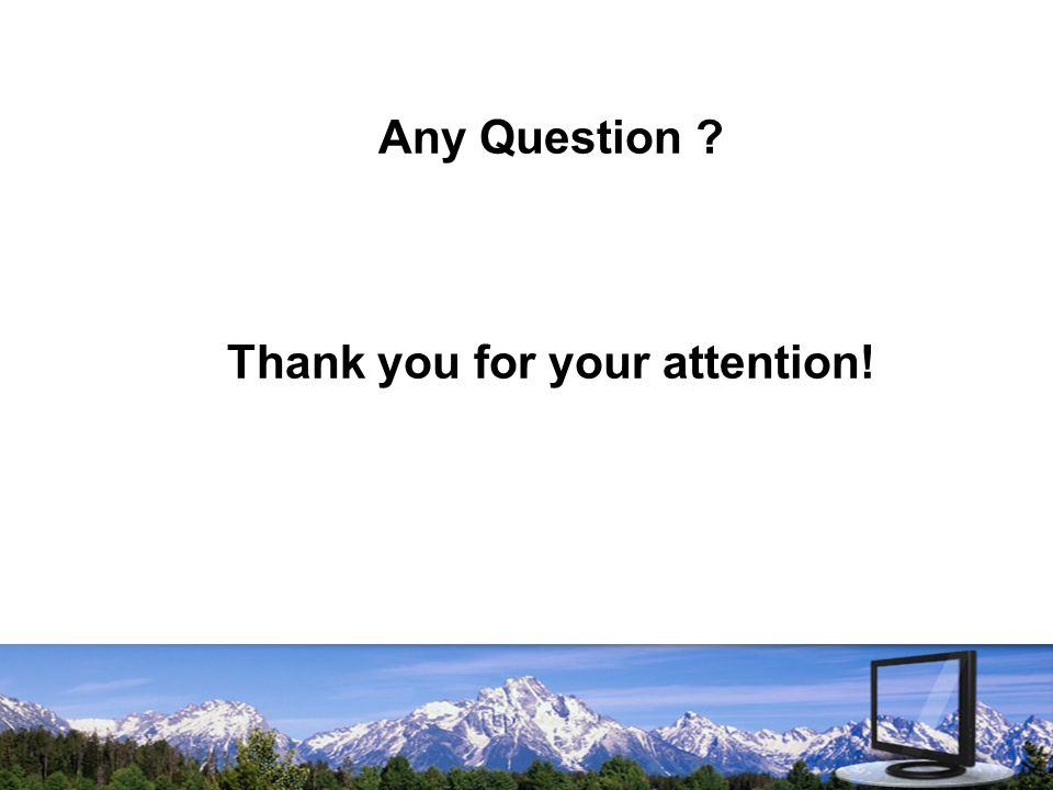 Any Question ? Thank you for your attention!