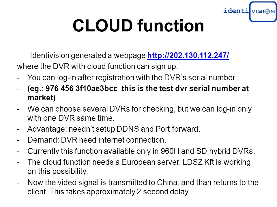 CLOUD function - Identivision generated a webpage http://202.130.112.247/http://202.130.112.247/ where the DVR with cloud function can sign up.