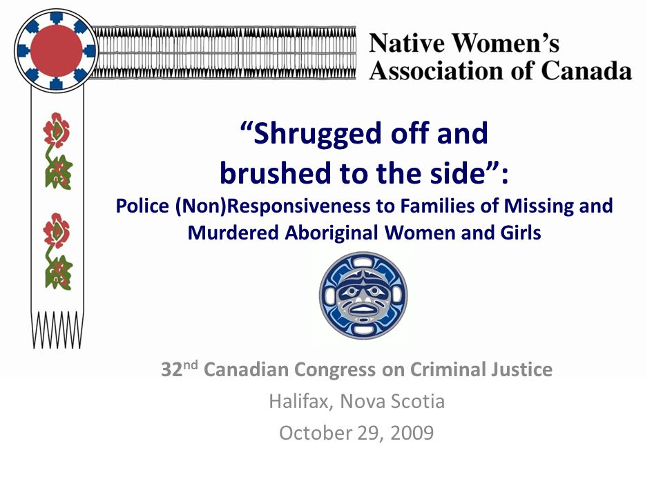 """""""Shrugged off and brushed to the side"""": Police (Non)Responsiveness to Families of Missing and Murdered Aboriginal Women and Girls 32 nd Canadian Congr"""