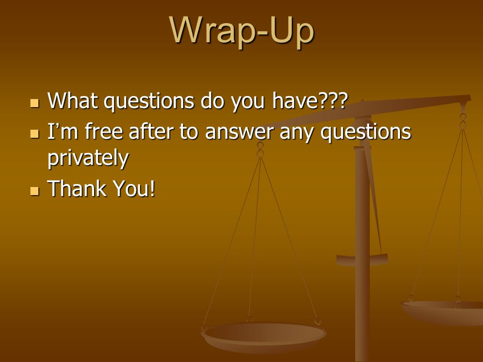 Wrap-Up What questions do you have??.What questions do you have??.