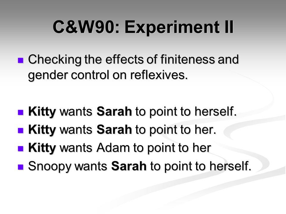 C&W90: Experiment II Checking the effects of finiteness and gender control on reflexives.