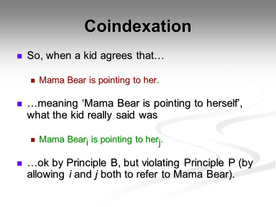 Coindexation So, when a kid agrees that… So, when a kid agrees that… Mama Bear is pointing to her.