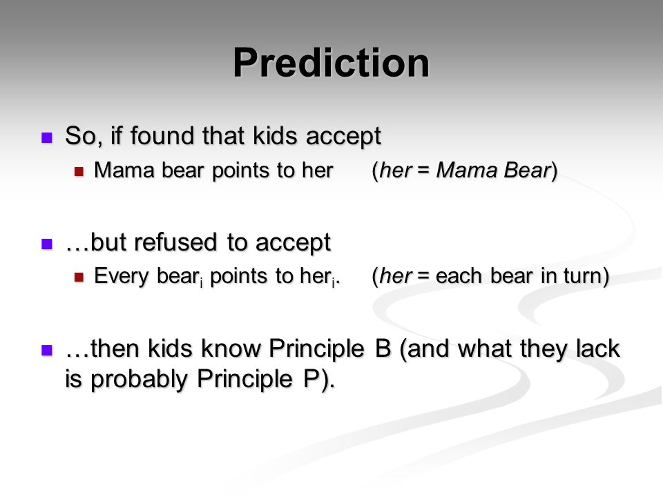 Prediction So, if found that kids accept So, if found that kids accept Mama bear points to her(her = Mama Bear) Mama bear points to her(her = Mama Bea