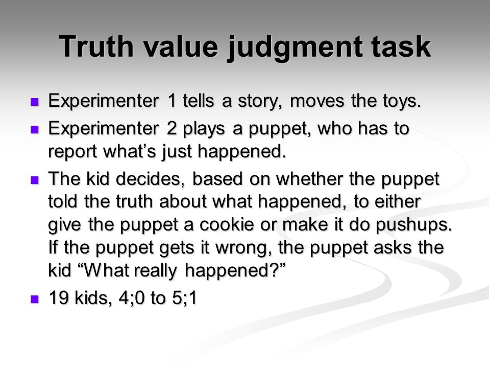 Truth value judgment task Experimenter 1 tells a story, moves the toys.