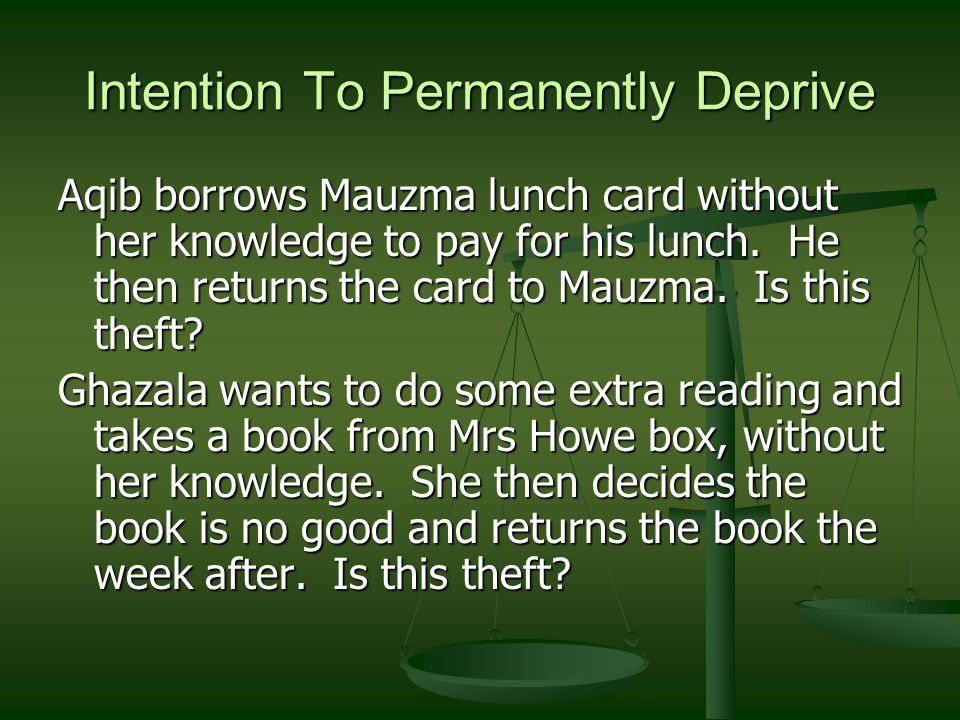 Intention To Permanently Deprive Aqib borrows Mauzma lunch card without her knowledge to pay for his lunch.